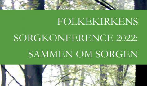 "Folkekirkens sorgkonference 2021 - ""Sammen om sorgen"" - en folkelig tilgang til sorg - Sorg i teologisk perspektiv (Udsat fra den 15. september 2020)"