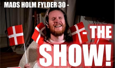MADS HOLM fylder 30 - THE SHOW!